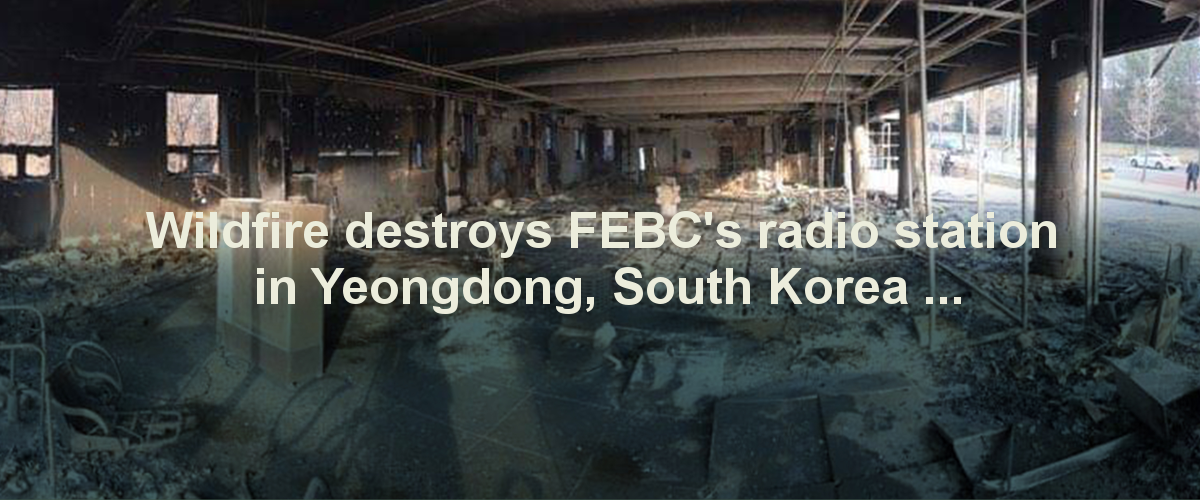 FEBC's South Korea Radio Station destroyed by wildfire